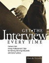 Get the Interview Every Time: Fortune 500 Hiring Professionals' Tips for Writing Winning Resumes and Cover Letter